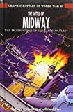 White, Steve: The Battle of Midway: The Destruction of the Japanese Fleet (Graphic Battles of World War II)