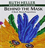 Heller, Ruth: Behind the Mask: A Book About Prepositions (World of Language)
