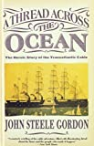 Gordon, John Steele: A Thread Across the Ocean: The Heroic Story of the Transatlantic Cable