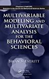 Everitt, Brian S.: Multivariable Modeling and Multivariate Analysis for the Behavioral Sciences (Chapman & Hall/CRC Statistics in the Social and Behavioral Sciences)