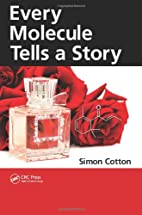 Every Molecule Tells a Story by Simon Cotton