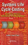 Farr, John V.: Systems Life Cycle Costing: Economic Analysis, Estimation, and Management (Engineering Management Series)