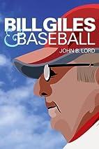 Bill Giles and Baseball by John B Lord