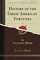 History of the Great American Fortunes, Vol.…