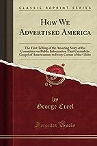How We Advertised America by George Creel