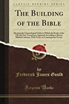 The Building of the Bible: Showing the…