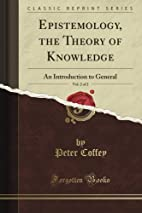 Epistemology ; or, The theory of knowledge :…
