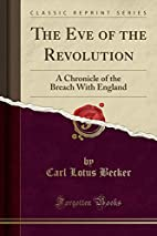 The Eve of the Revolution: A Chronicle of…
