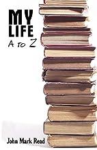 My Life - A to Z by John Mark Read