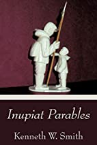 Inupiat Parables by Kenneth W Smith