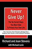 Stevens, Richard: Never Give Up!: How I Survived a Heart Transplant, Multiple Heart Surgeries, Colon Cancer, a Coma, and Acute Thrombosis: The Six Secret Steps You Must Take To Protect Your Own Life