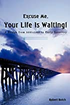 Excuse Me, Your Life Is Waiting!: A Bridge…