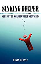 Sinking Deeper: (The Art Of Worship While…