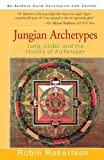 Robertson, Robin: Jungian Archetypes: Jung, Gödel, and the History of Archetypes