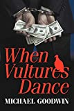 MICHAEL GOODWIN: When Vultures Dance