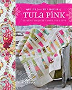 Quilts from the House of Tula Pink: 20…