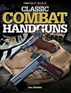 Gun Digest Book of Classic Combat Handguns…