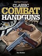 Gun Digest Book of Classic Combat Handguns…