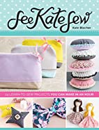 See Kate Sew: 24 Learn-to-Sew Projects You…