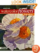 Painting Watercolor Flowers That Glow (North Light Classics)