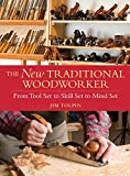 Tolpin, Jim: The New Traditional Woodworker: From Tool Set to Skill Set to Mind Set (Popular Woodworking)