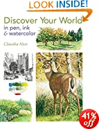 Discover Your World in Pen, Ink & Watercolor