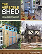The Versatile Shed: How To Build, Renovate…