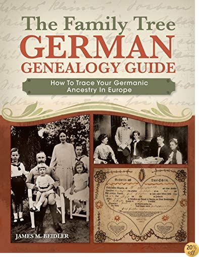 TThe Family Tree German Genealogy Guide: How to Trace Your Germanic Ancestry in Europe