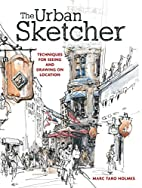 The Urban Sketcher: Techniques for Seeing…