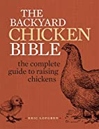 The Backyard Chicken Bible: The Complete…