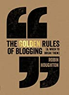 The Golden Rules Of Blogging by Robin…