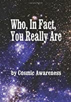 Who, In Fact, You Really Are by Cosmic…