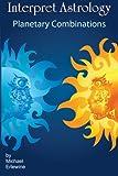 Erlewine, Michael: Interpret Astrology: Planetary Combinations