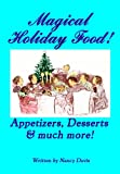 Davis, Nancy: Magical Holiday Food: Appetizers, Desserts And More!