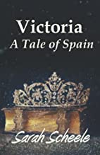 Victoria: A Tale of Spain by Sarah Scheele