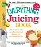 The Everything Juicing Book: All you need to…