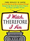 Bergman, Gregory: I Watch, Therefore I Am: From Socrates to Sartre, the Great Mysteries of Life as Explained Through Howdy Doody, Marcia Brady, Homer Simpson, Don Draper, and other TV Icons