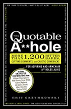 The Quotable A**hole: More than 1,200 Bitter…