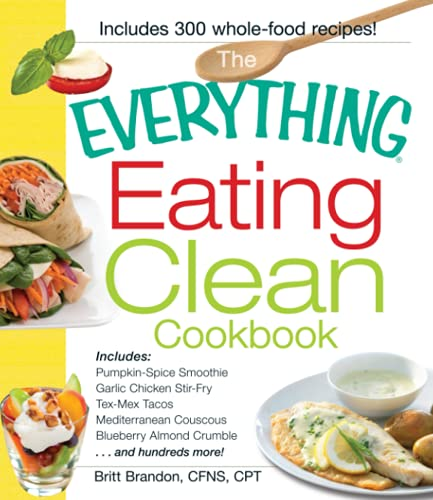 the-everything-eating-clean-cookbook-includes-pumpkin-spice-smoothie-garlic-chicken-stir-fry-tex-mex-tacos-mediterranean-couscous-blueberry-hundreds-more-everything-cooking