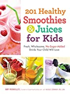201 Healthy Smoothies and Juices for Kids:…