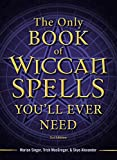 Singer, Marian: The Only Book of Wiccan Spells You'll Ever Need (The Only Book You'll Ever Need)