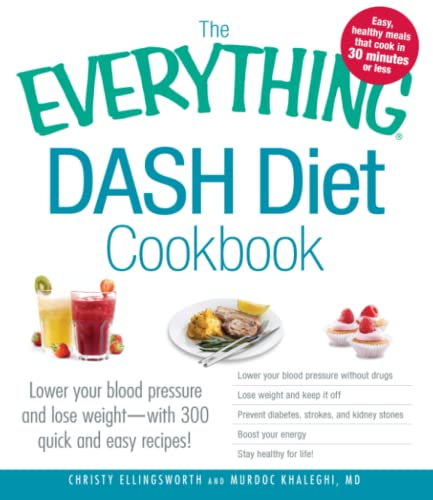 the-everything-dash-diet-cookbook-lower-your-blood-pressure-and-lose-weight-with-300-quick-and-easy-recipes-lower-your-blood-pressure-without-boost-your-energy-and-stay-healthy-for-life