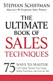 Schiffman, Stephan: The Ultimate Book of Sales Techniques: 75 Ways to Master Cold Calling, Sharpen Your Unique Selling Proposition, and Close the Sale