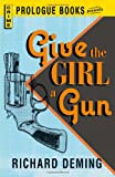Deming, Richard: Give the Girl a Gun