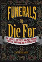 Funerals to Die For: The Craziest,…
