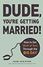 Dude, You're Getting Married!: How to Get…