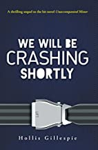 We Will Be Crashing Shortly by Hollis…