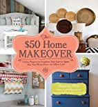 The $50 Home Makeover: 75 Easy Projects to…