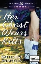 Her Ghost Wears Kilts by Kathleen Shaputis