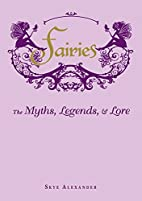 Fairies: The Myths, Legends, & Lore by Skye…